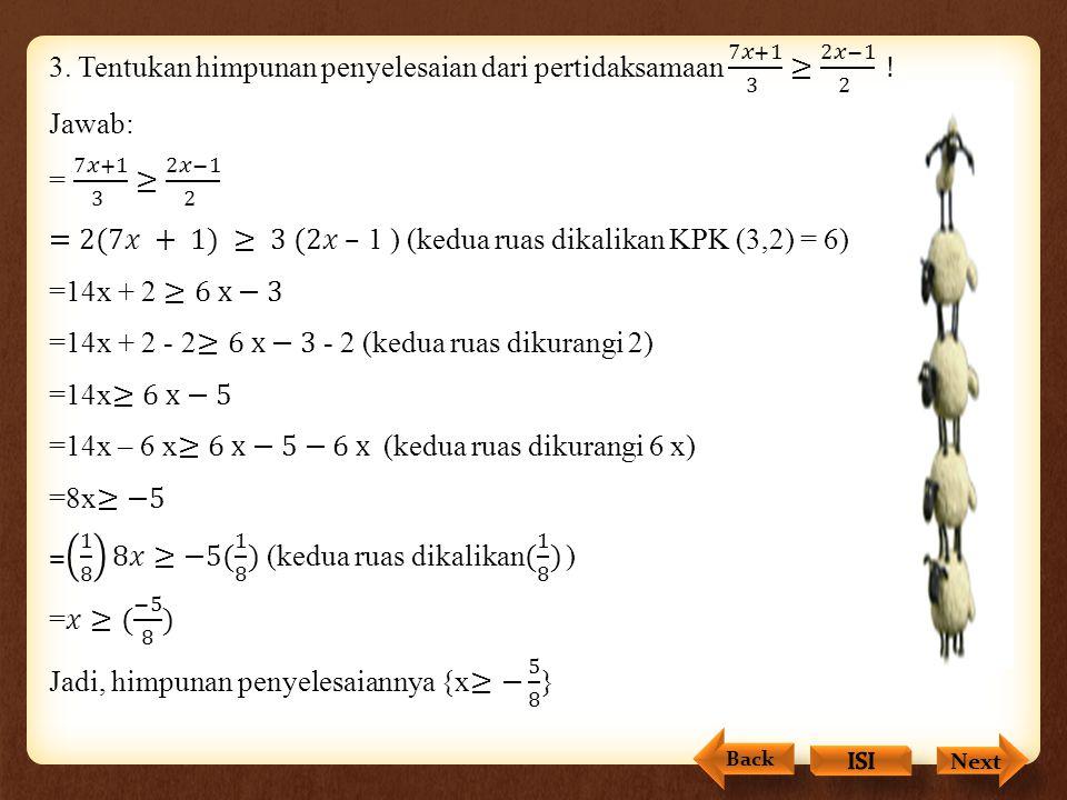 3. Tentukan himpunan penyelesaian dari pertidaksamaan 7𝑥+1 3 ≥ 2𝑥−1 2