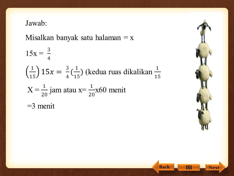 Jawab: Misalkan banyak satu halaman = x 15x = 3 4 1 15 15𝑥= 3 4 ( 1 15 ) (kedua ruas dikalikan 1 15 X = 1 20 jam atau x= 1 20 x60 menit =3 menit