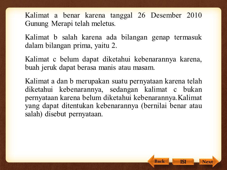 Kalimat a benar karena tanggal 26 Desember 2010 Gunung Merapi telah meletus.
