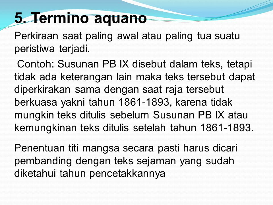 5. Termino aquano Perkiraan saat paling awal atau paling tua suatu peristiwa terjadi.
