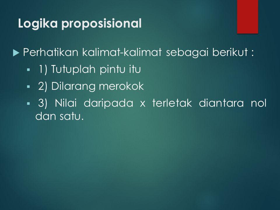 Logika proposisional Perhatikan kalimat-kalimat sebagai berikut :