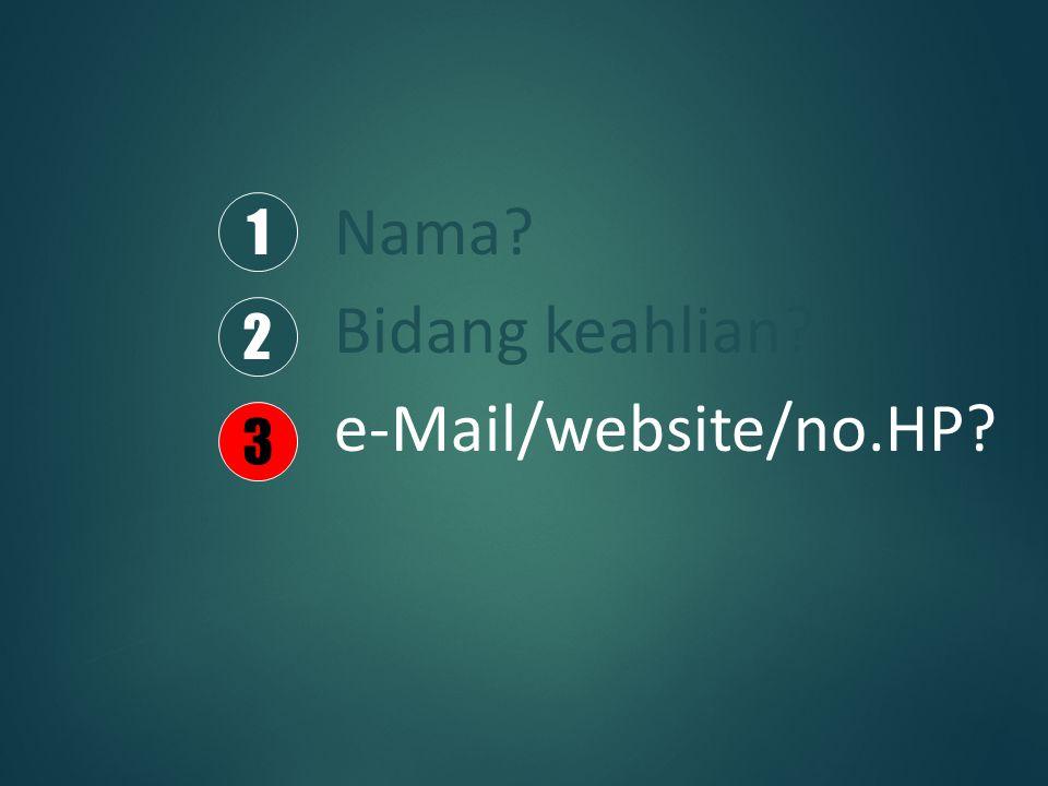 Nama Bidang keahlian e-Mail/website/no.HP