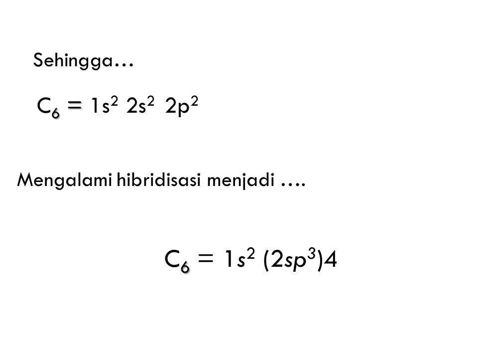 C6 = 1s2 (2sp3)4 C6 = 1s2 2s2 2p2 Sehingga…