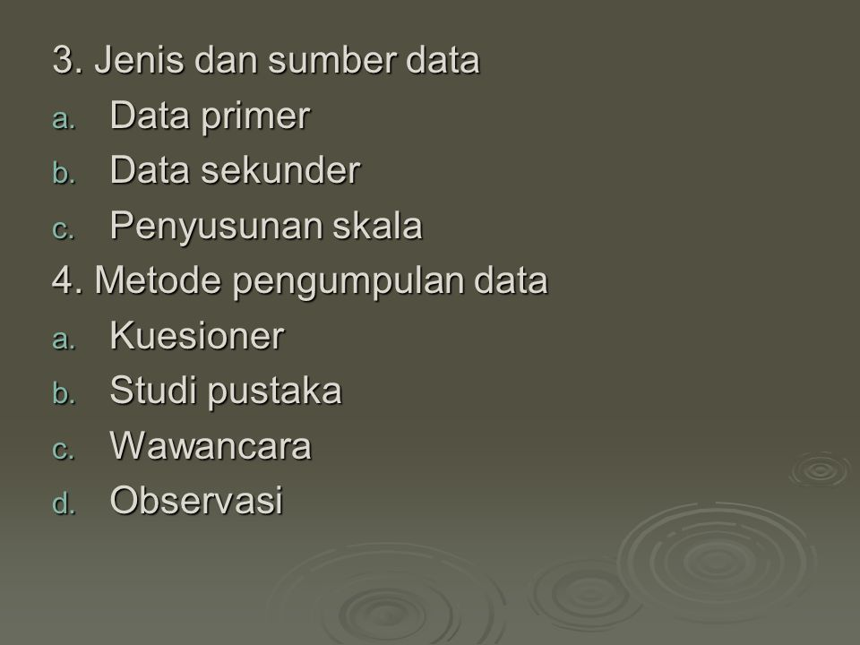 3. Jenis dan sumber data Data primer. Data sekunder. Penyusunan skala. 4. Metode pengumpulan data.
