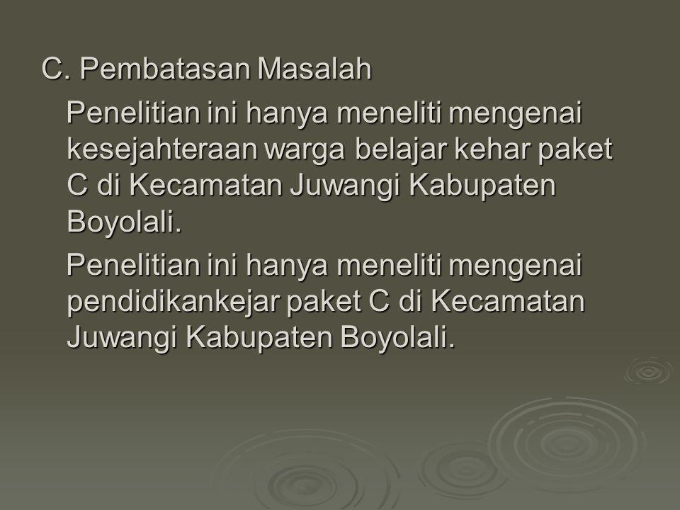 C. Pembatasan Masalah Penelitian ini hanya meneliti mengenai kesejahteraan warga belajar kehar paket C di Kecamatan Juwangi Kabupaten Boyolali.