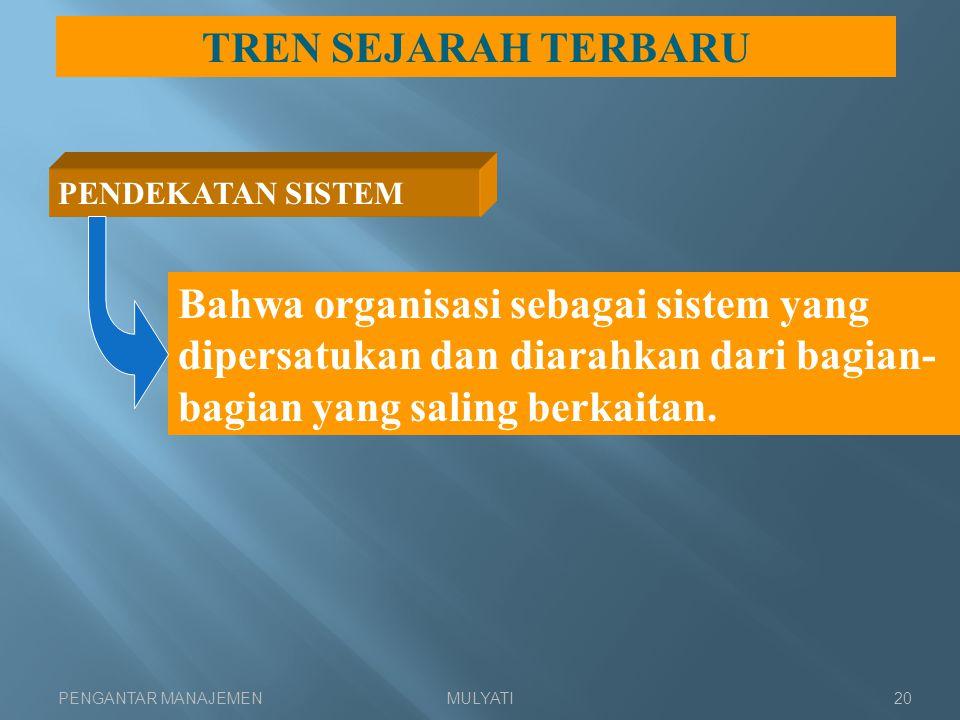 TREN SEJARAH TERBARU PENDEKATAN SISTEM. Bahwa organisasi sebagai sistem yang dipersatukan dan diarahkan dari bagian-bagian yang saling berkaitan.