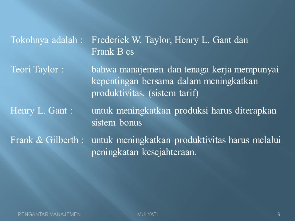 Tokohnya adalah : Frederick W. Taylor, Henry L. Gant dan Frank B cs
