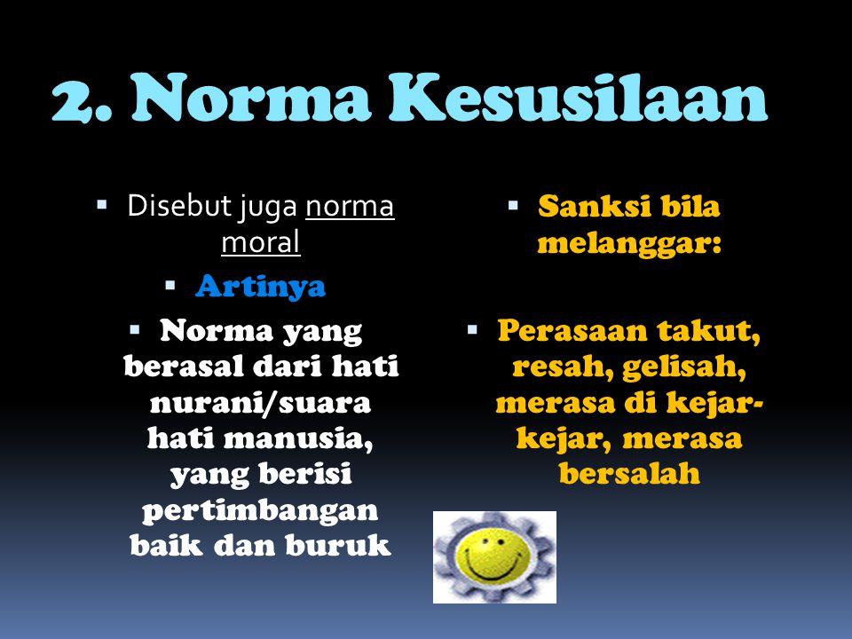 2. Norma Kesusilaan Disebut juga norma moral Artinya