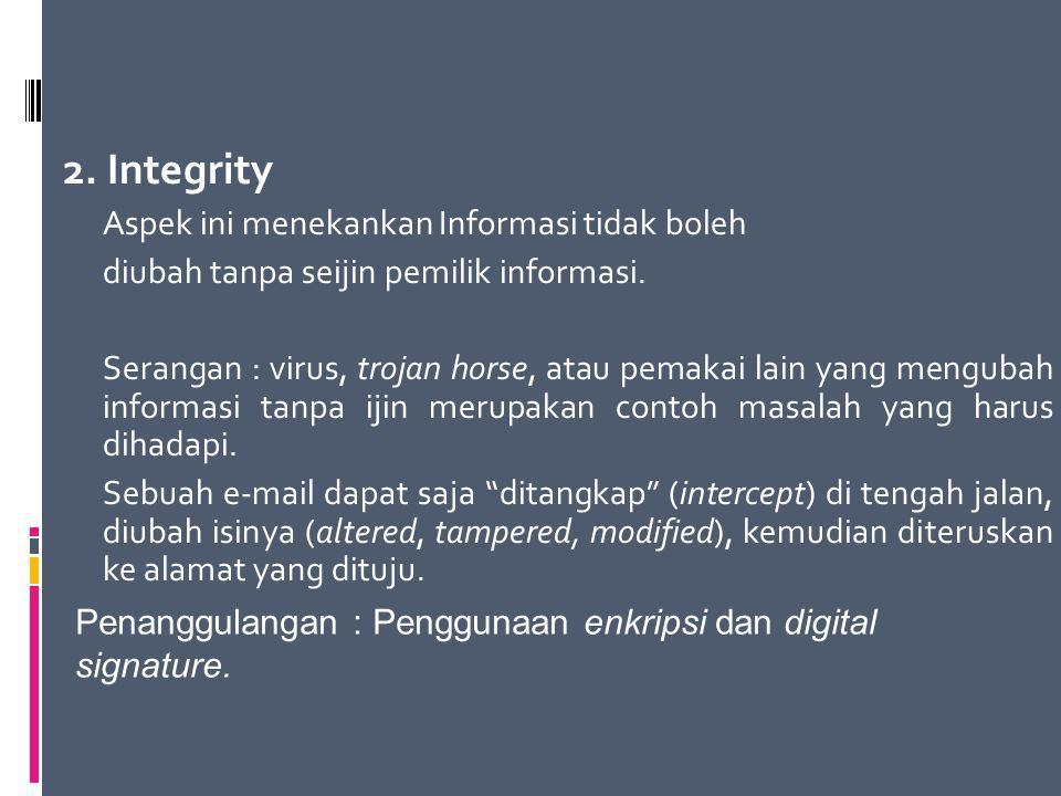 2. Integrity Aspek ini menekankan Informasi tidak boleh