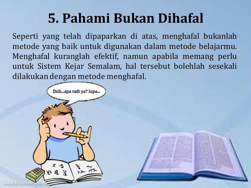 5. Pahami Bukan Dihafal