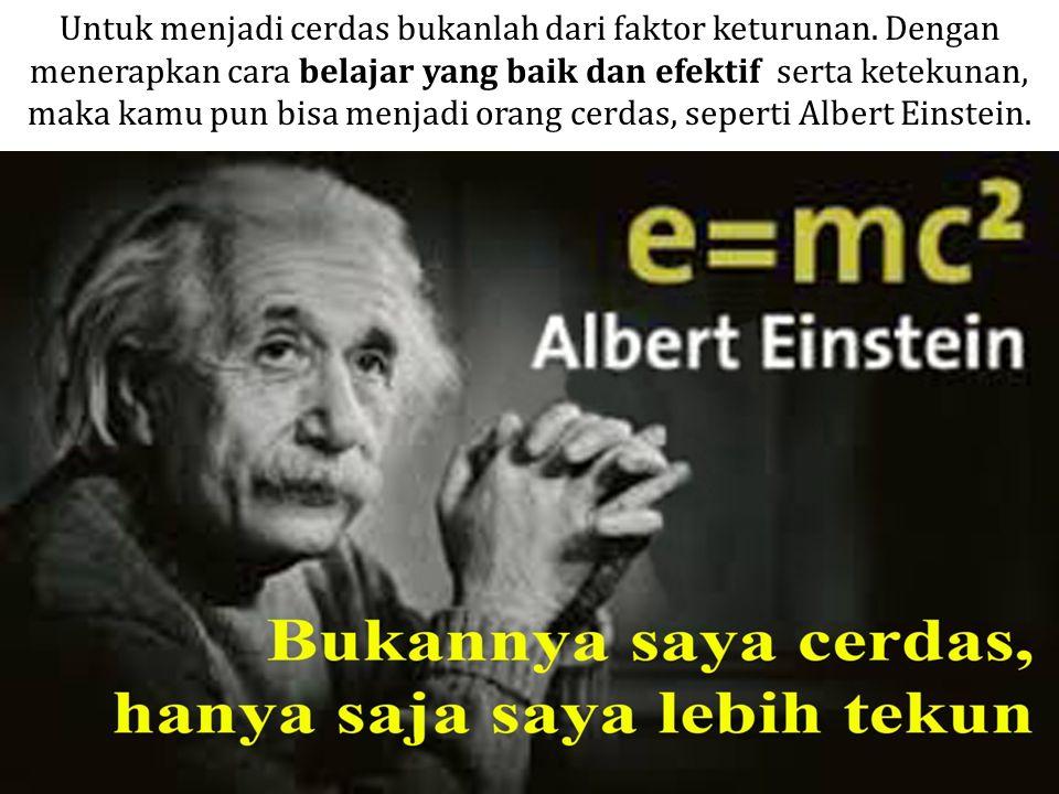 Untuk menjadi cerdas bukanlah dari faktor keturunan