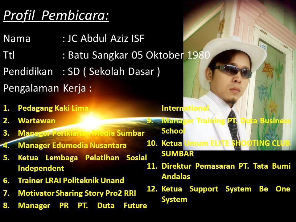 Profil Pembicara: Nama : JC Abdul Aziz ISF