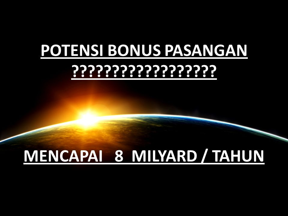 POTENSI BONUS PASANGAN MENCAPAI 8 MILYARD / TAHUN