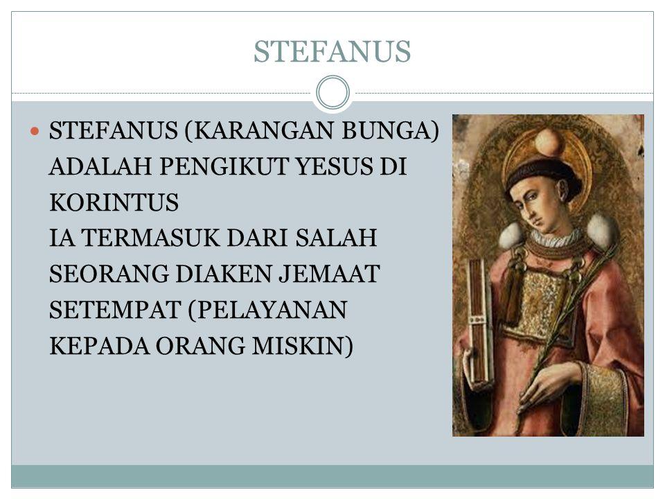 STEFANUS STEFANUS (KARANGAN BUNGA) ADALAH PENGIKUT YESUS DI KORINTUS