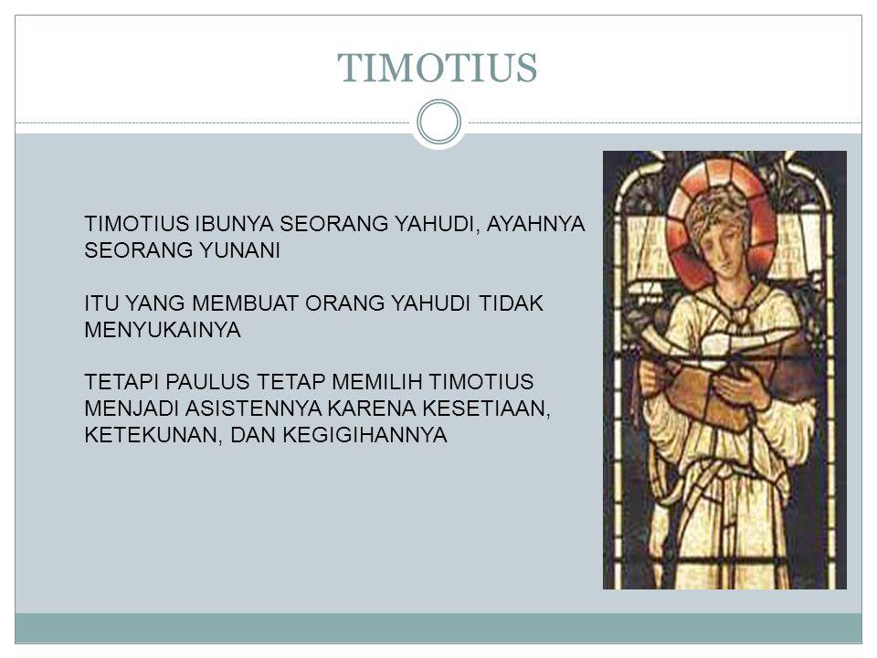 TIMOTIUS TIMOTIUS IBUNYA SEORANG YAHUDI, AYAHNYA SEORANG YUNANI