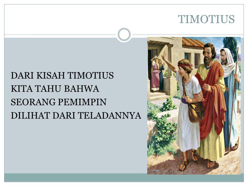 TIMOTIUS DARI KISAH TIMOTIUS KITA TAHU BAHWA SEORANG PEMIMPIN