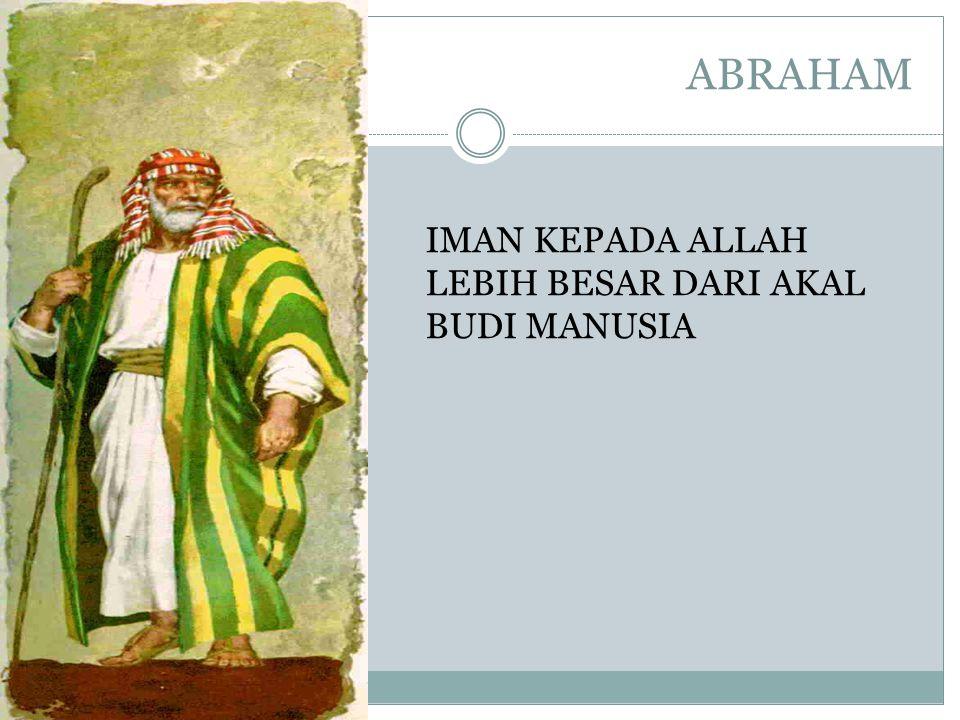 ABRAHAM IMAN KEPADA ALLAH LEBIH BESAR DARI AKAL BUDI MANUSIA