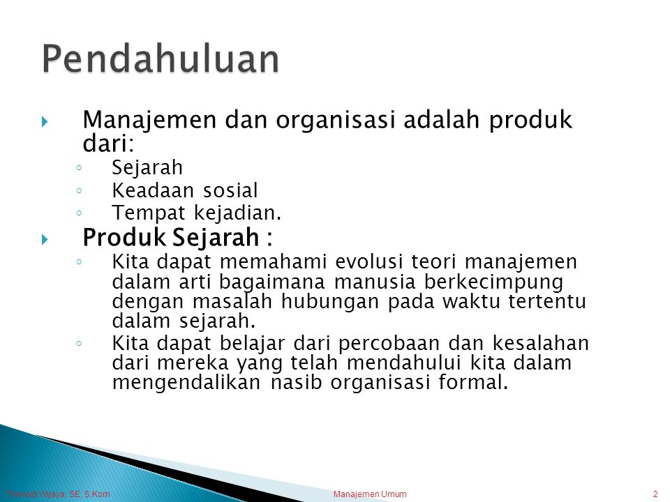 Pendahuluan Manajemen dan organisasi adalah produk dari: