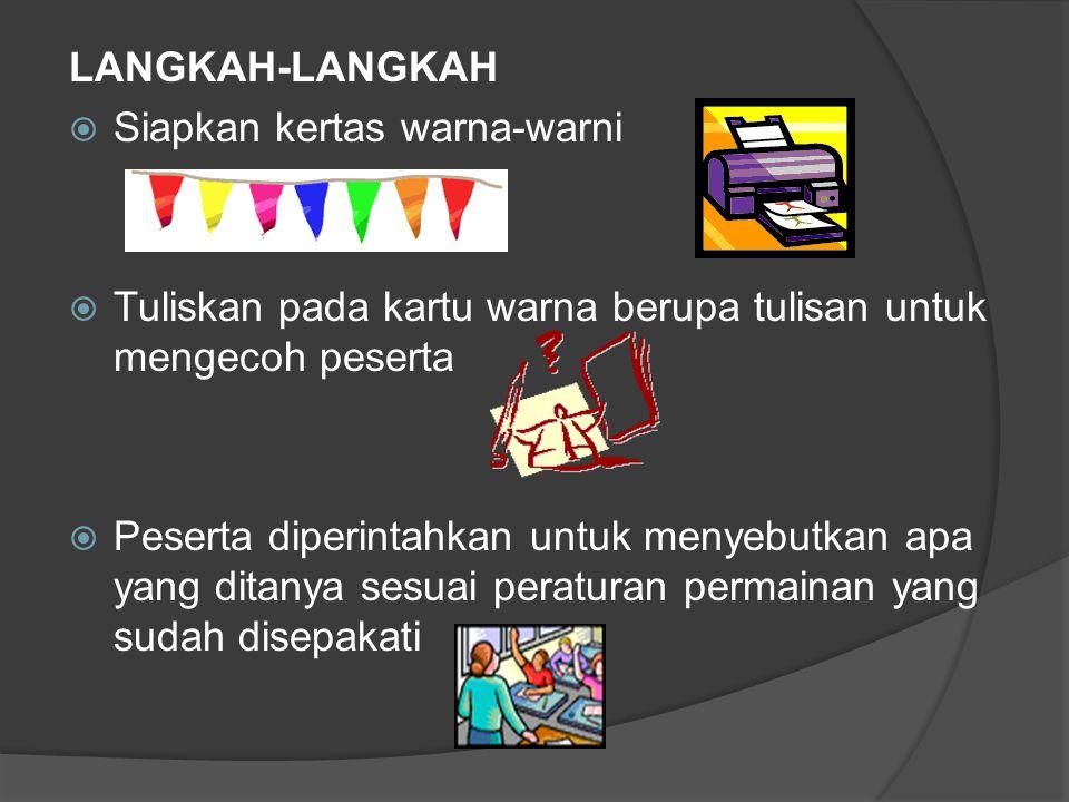 LANGKAH-LANGKAH Siapkan kertas warna-warni. Tuliskan pada kartu warna berupa tulisan untuk mengecoh peserta.