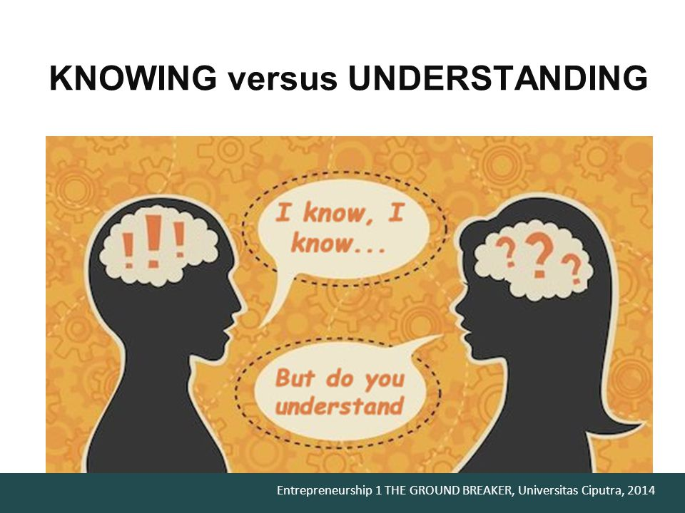 KNOWING versus UNDERSTANDING