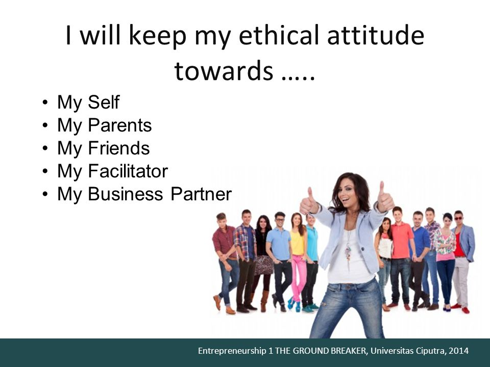 I will keep my ethical attitude towards …..