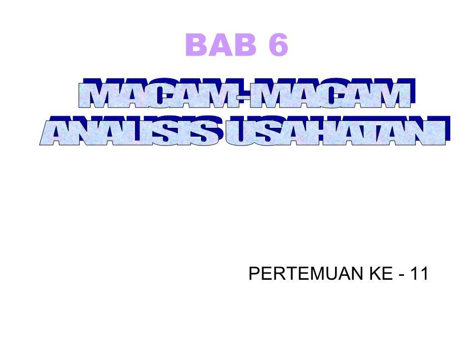 BAB 6 MACAM-MACAM ANALISIS USAHATANI PERTEMUAN KE - 11