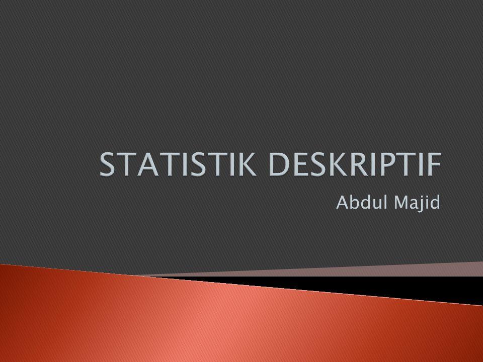 STATISTIK DESKRIPTIF Abdul Majid
