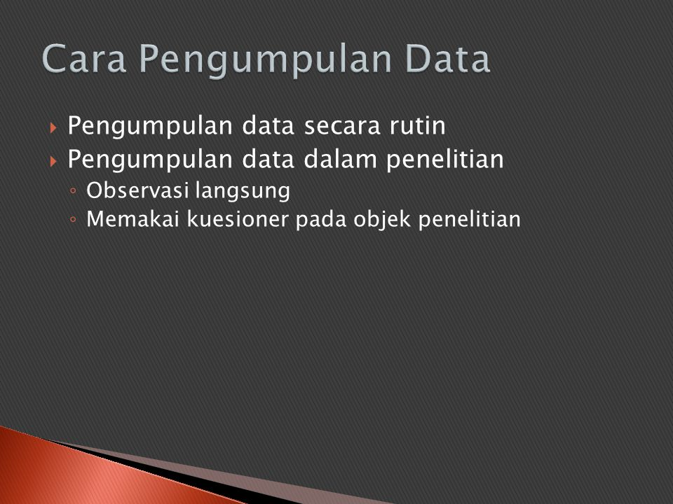 Cara Pengumpulan Data Pengumpulan data secara rutin