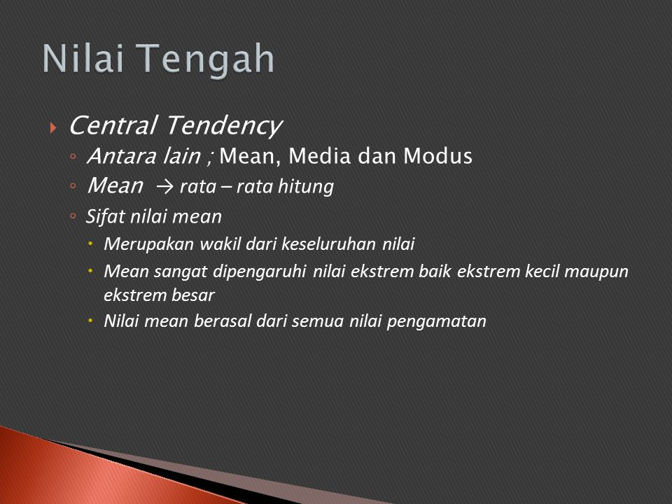 Nilai Tengah Central Tendency Antara lain ; Mean, Media dan Modus