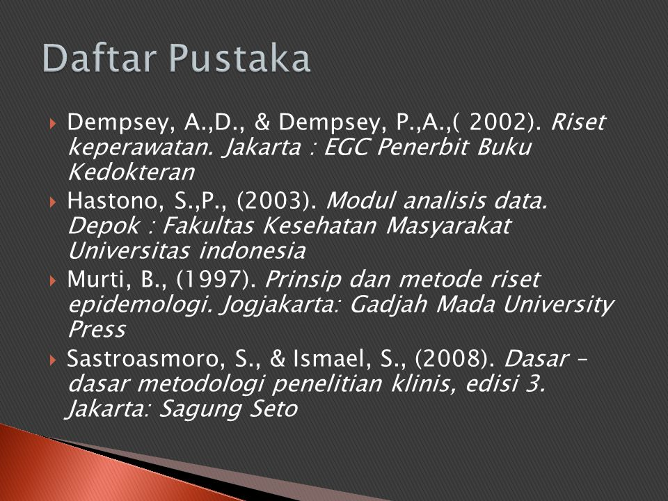 Daftar Pustaka Dempsey, A.,D., & Dempsey, P.,A.,( 2002). Riset keperawatan. Jakarta : EGC Penerbit Buku Kedokteran.