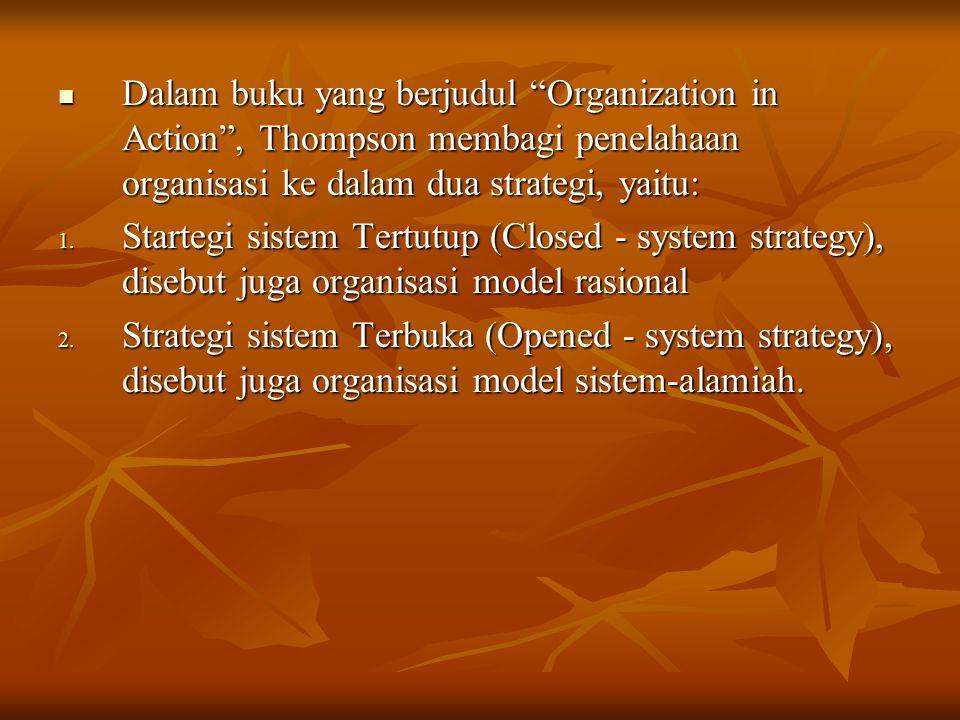 Dalam buku yang berjudul Organization in Action , Thompson membagi penelahaan organisasi ke dalam dua strategi, yaitu: