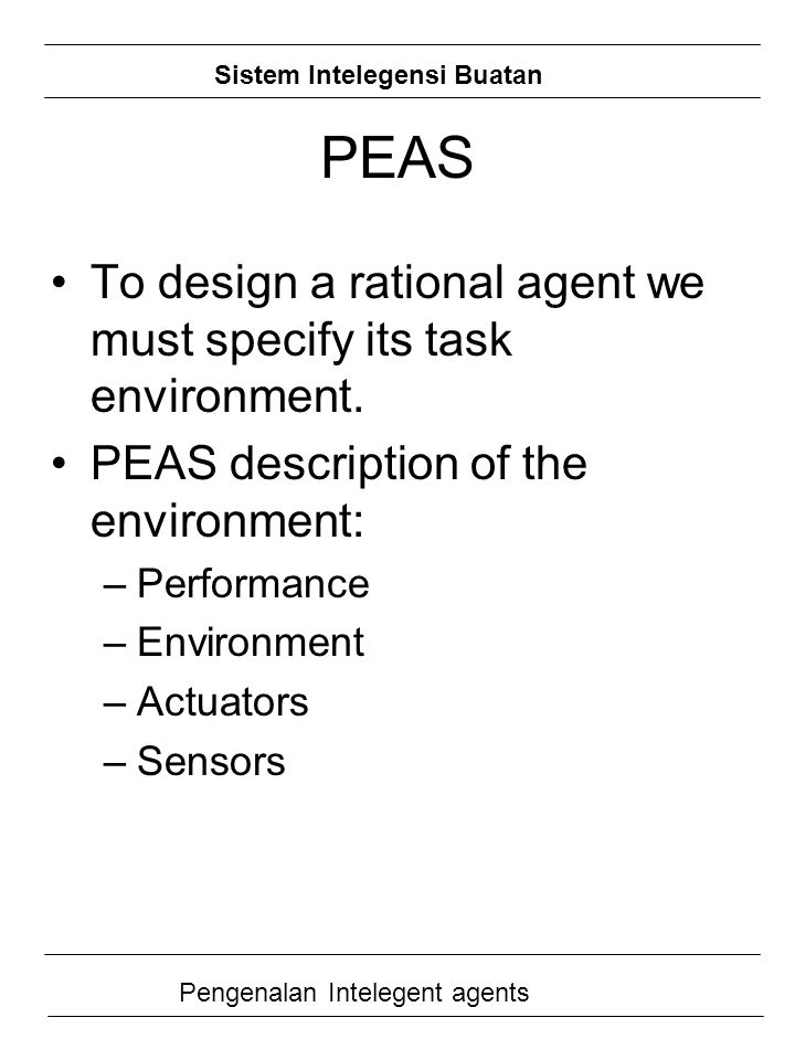 PEAS To design a rational agent we must specify its task environment.