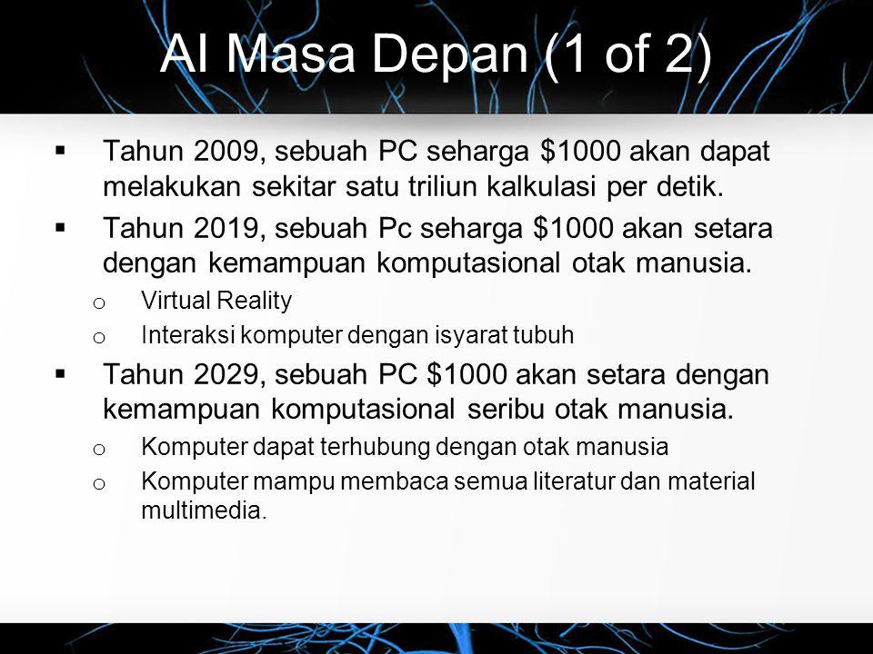 AI Masa Depan (1 of 2) Tahun 2009, sebuah PC seharga $1000 akan dapat melakukan sekitar satu triliun kalkulasi per detik.