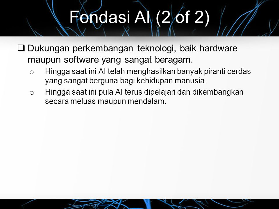 Fondasi AI (2 of 2) Dukungan perkembangan teknologi, baik hardware maupun software yang sangat beragam.
