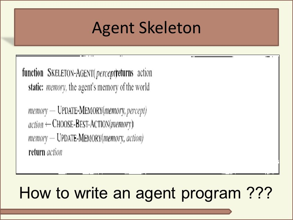 Agent Skeleton How to write an agent program