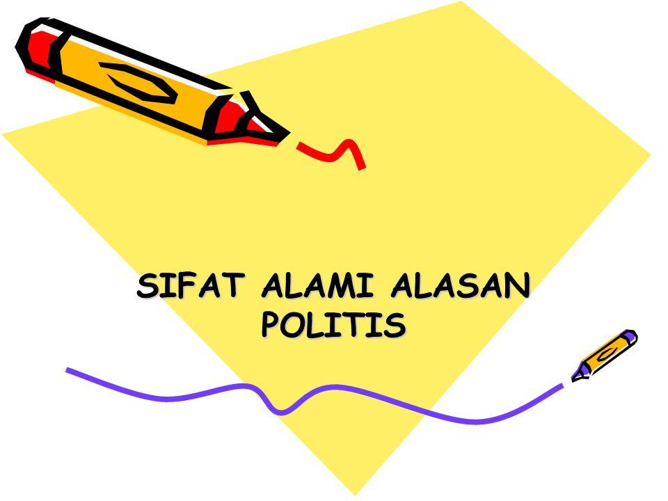 SIFAT ALAMI ALASAN POLITIS