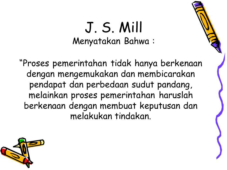 J. S. Mill Menyatakan Bahwa :