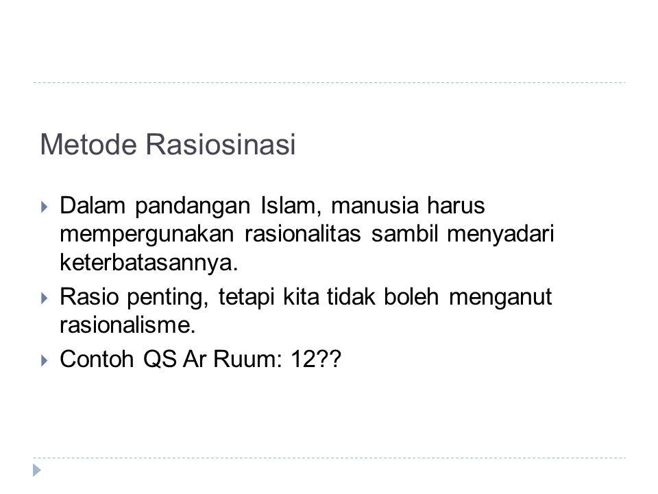 Metode Rasiosinasi Dalam pandangan Islam, manusia harus mempergunakan rasionalitas sambil menyadari keterbatasannya.