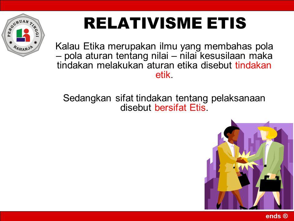 Sedangkan sifat tindakan tentang pelaksanaan disebut bersifat Etis.