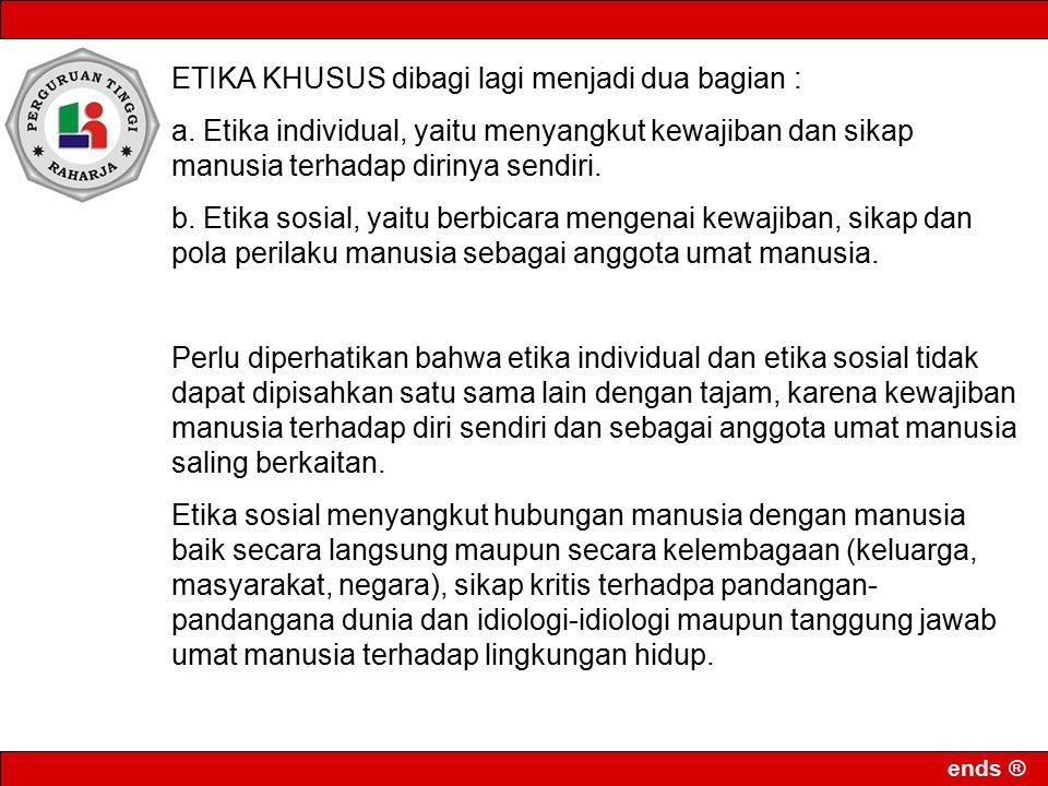 ETIKA KHUSUS dibagi lagi menjadi dua bagian :