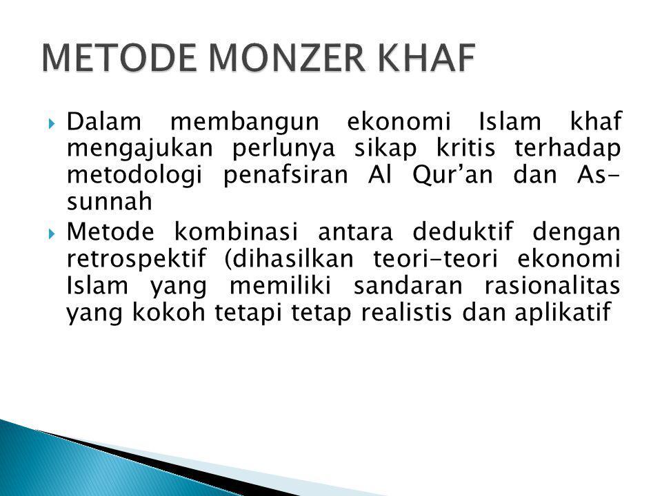 METODE MONZER KHAF Dalam membangun ekonomi Islam khaf mengajukan perlunya sikap kritis terhadap metodologi penafsiran Al Qur'an dan As- sunnah.
