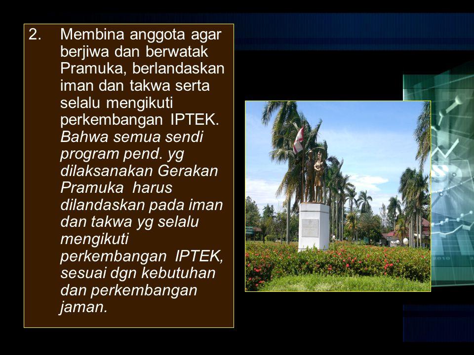 Membina anggota agar berjiwa dan berwatak Pramuka, berlandaskan iman dan takwa serta selalu mengikuti perkembangan IPTEK.