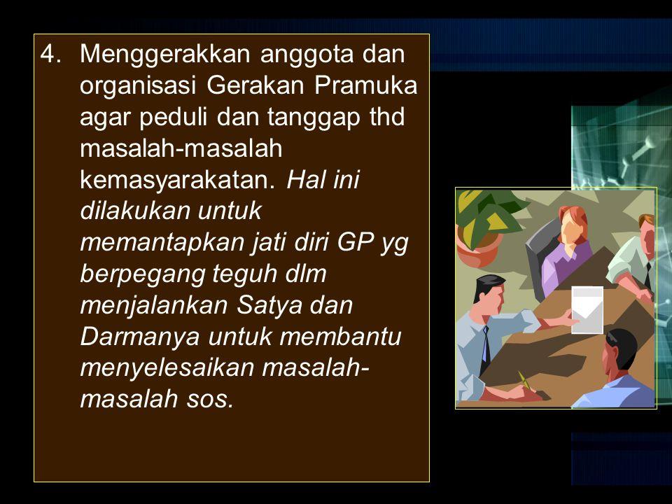Menggerakkan anggota dan organisasi Gerakan Pramuka agar peduli dan tanggap thd masalah-masalah kemasyarakatan.