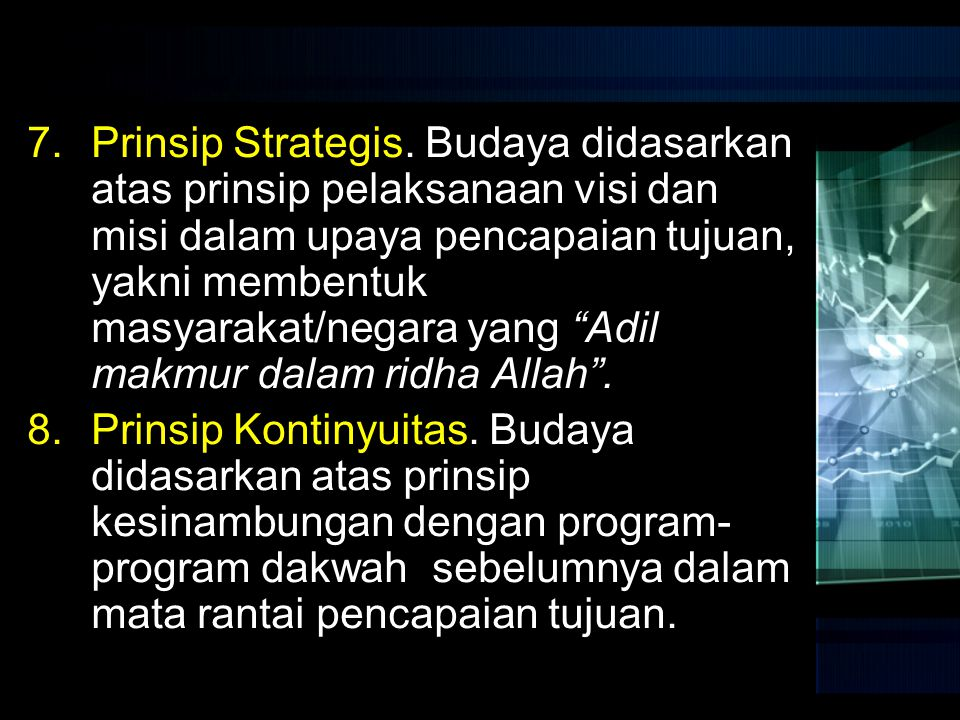 Prinsip Strategis. Budaya didasarkan atas prinsip pelaksanaan visi dan misi dalam upaya pencapaian tujuan, yakni membentuk masyarakat/negara yang Adil makmur dalam ridha Allah .