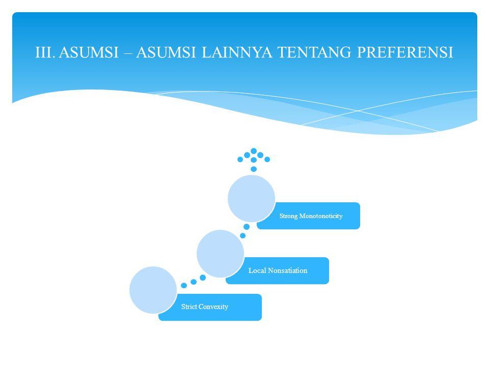 III. ASUMSI – ASUMSI LAINNYA TENTANG PREFERENSI