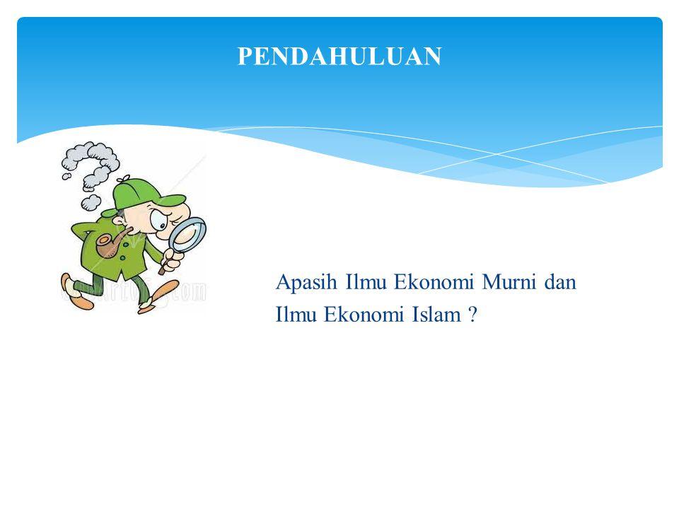 PENDAHULUAN Apasih Ilmu Ekonomi Murni dan Ilmu Ekonomi Islam