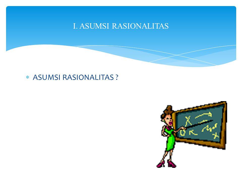 I. ASUMSI RASIONALITAS ASUMSI RASIONALITAS
