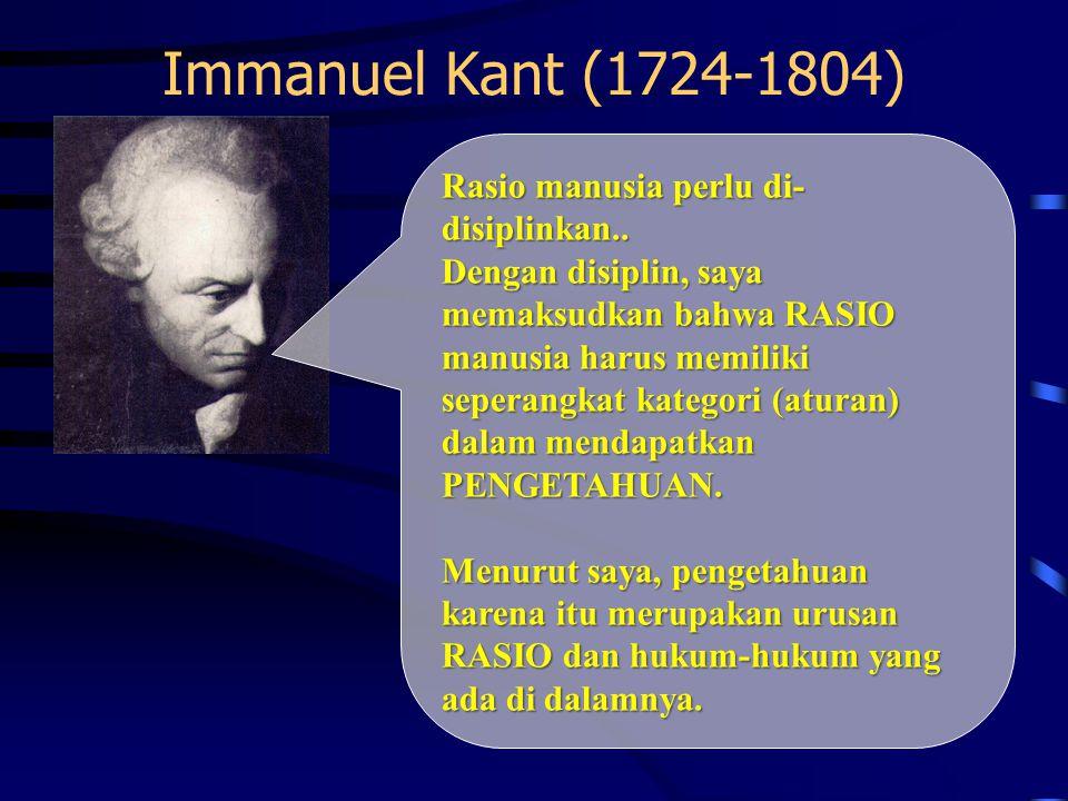 Immanuel Kant (1724‑1804) Rasio manusia perlu di-disiplinkan..