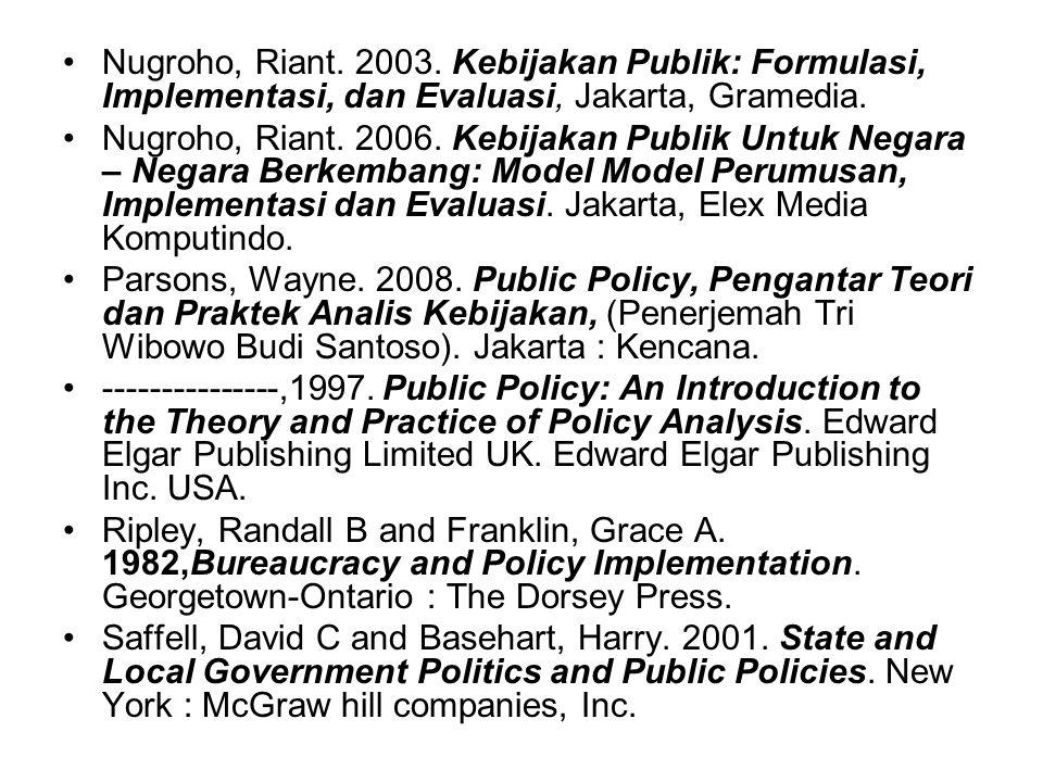 Nugroho, Riant. 2003. Kebijakan Publik: Formulasi, Implementasi, dan Evaluasi, Jakarta, Gramedia.