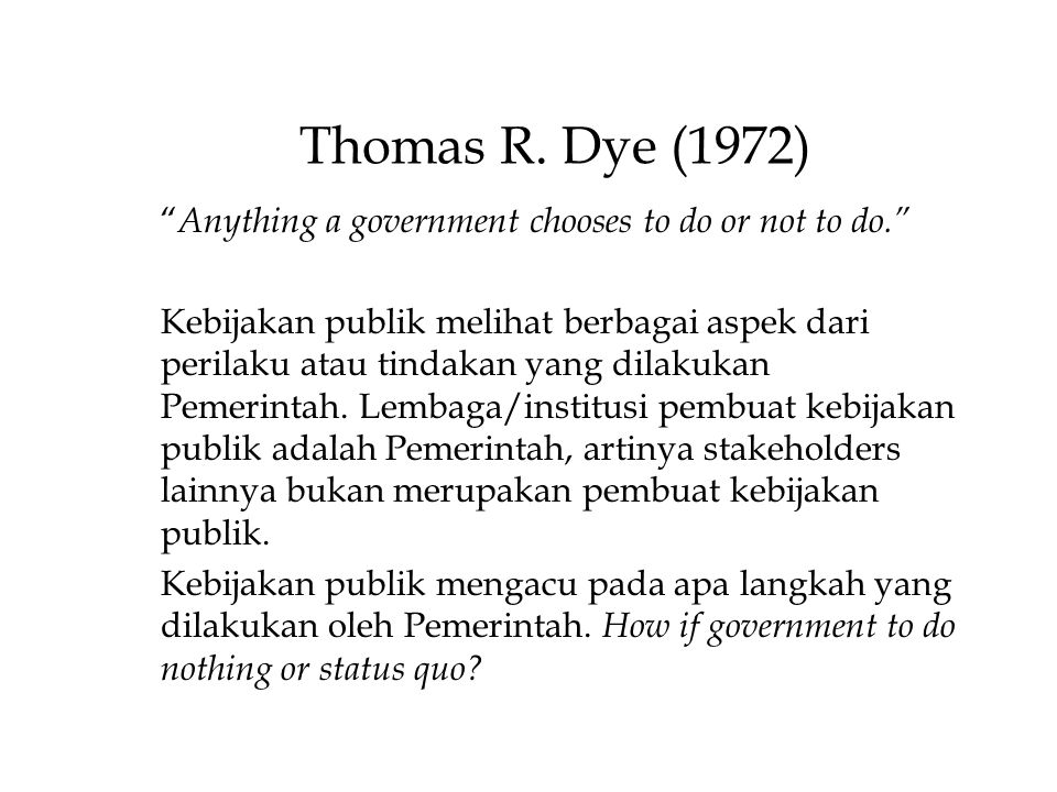 Thomas R. Dye (1972) Anything a government chooses to do or not to do.